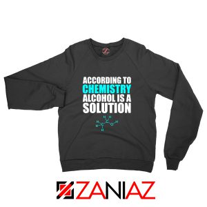 Alcohol Is A Solution Sweatshirt Funny Science Sweatshirt Size S-2XL Black