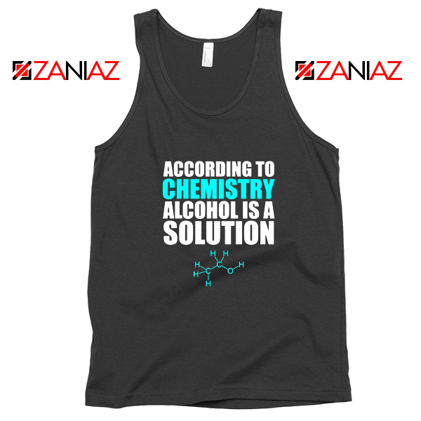 Alcohol Is A Solution Tank Top Funny Science Tank Top Size S-3XL