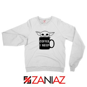 Baby Yoda Coffee I Need Sweatshirt Funny Star Wars Gifts Sweatshirt White