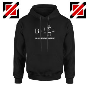 Be Greater Than Average Hoodie Mathematics Gift Hoodie Size S-2XL Black