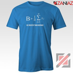 Be Greater Than Average T-Shirt Mathematics Gift Tee Shirt Size S-3XL