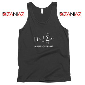 Be Greater Than Average Tank Top Mathematics Gift Tank Top Size S-3XL