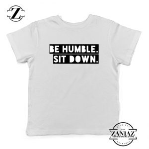 Be Humble Kendrick Song Kids Shirts American Rapper Youth Shirts White