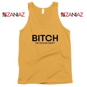 Bitch I'm Taylor Swift Tank Top Music Lover Women Tank Top Size S-3XL Sunshine