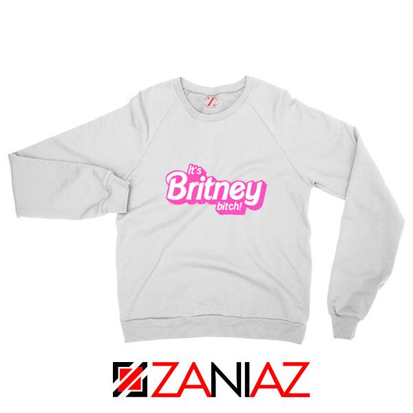 Buy Its Britney Bitch Sweatshirt Britney Spears Singer Sweatshirt White