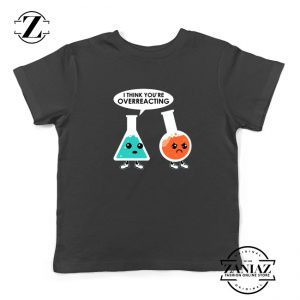 Chemistry Overreacting Kids Shirts Overreaction Youth Tshirt Size S-XL
