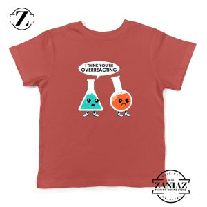 Chemistry Overreacting Kids Shirts Overreaction Youth Tshirt Size S-XL Red