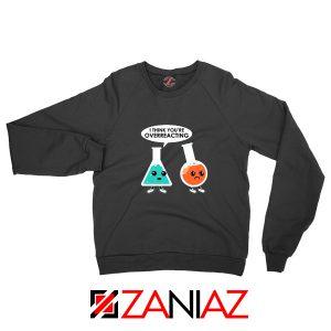 Chemistry Overreacting Sweatshirt Overreaction Sweatshirt Size S-2XL Black