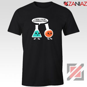 Chemistry Overreacting Tee Shirt Overreaction T-Shirt Size S-3XL