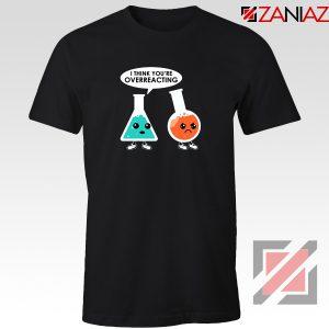 Chemistry Overreacting Tee Shirt Overreaction T-Shirt Size S-3XL