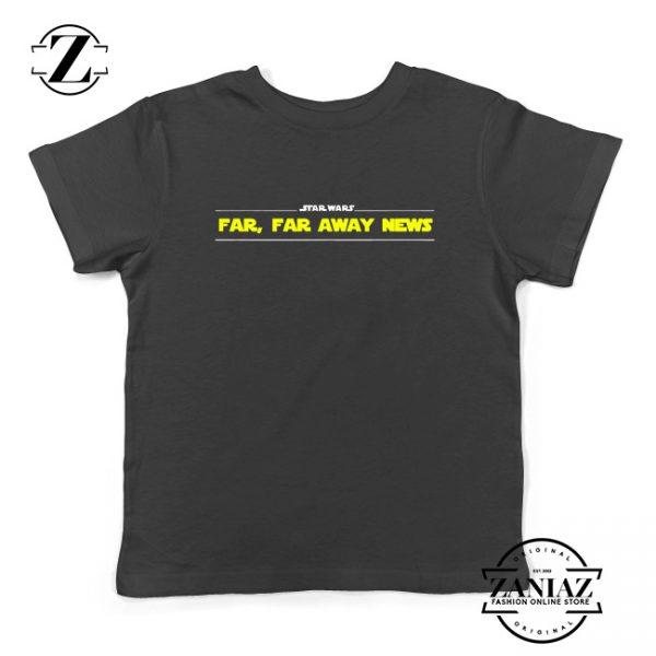 Far Away News Kids Shirts Star Wars Movie Best Youth T-Shirt Size S-XL