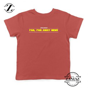 Far Away News Kids Shirts Star Wars Movie Best Youth T-Shirt Size S-XL Red
