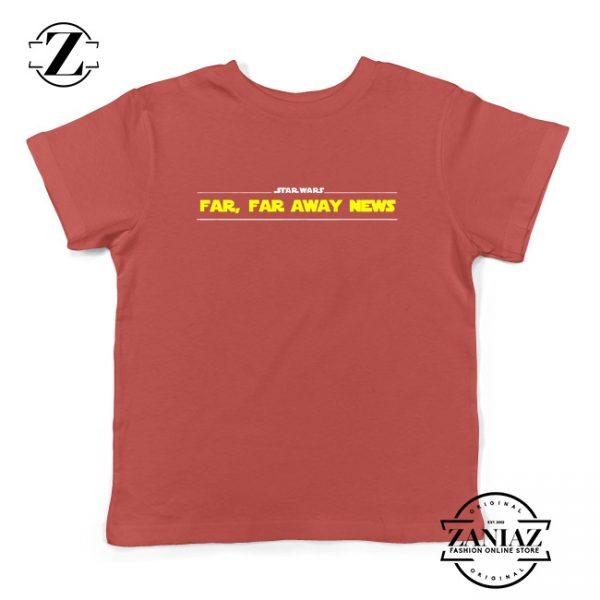 Far Away News Kids Shirts Star Wars Movie Best Youth T-Shirt Size S-XL Red