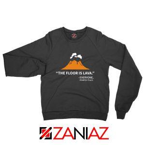 History Teacher Gift Sweatshirt Floor Is Lava Best Sweatshirt Size S-2XL Black