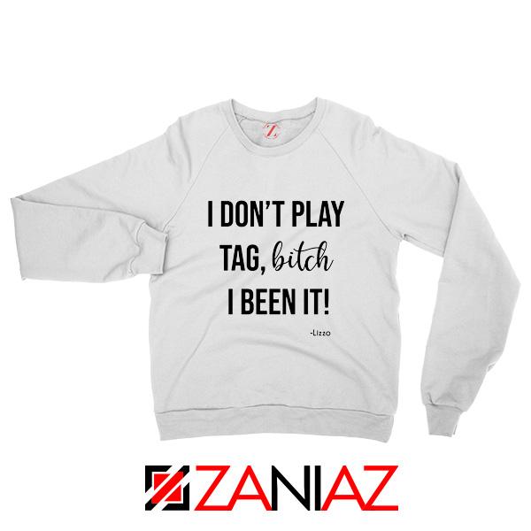 I Don't Play Tag Lizzo Lyrics Sweatshirt Truth Hurts Sweatshirt Size S-2XL White
