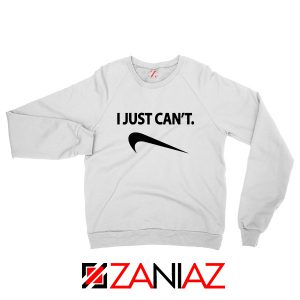 I Just Can't Funny Sweatshirt Nike Parody Women Sweatshirt Size S-2XL White