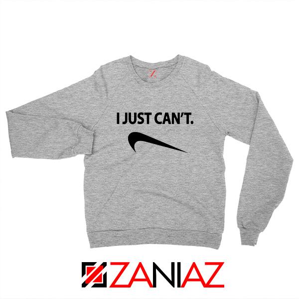 I Just Can't Funny Sweatshirt Nike Parody Women Sweatshirt Size S-2XL