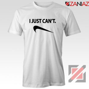 I Just Can't Funny T-Shirt Nike Parody Tee Shirt Size S-3XL White