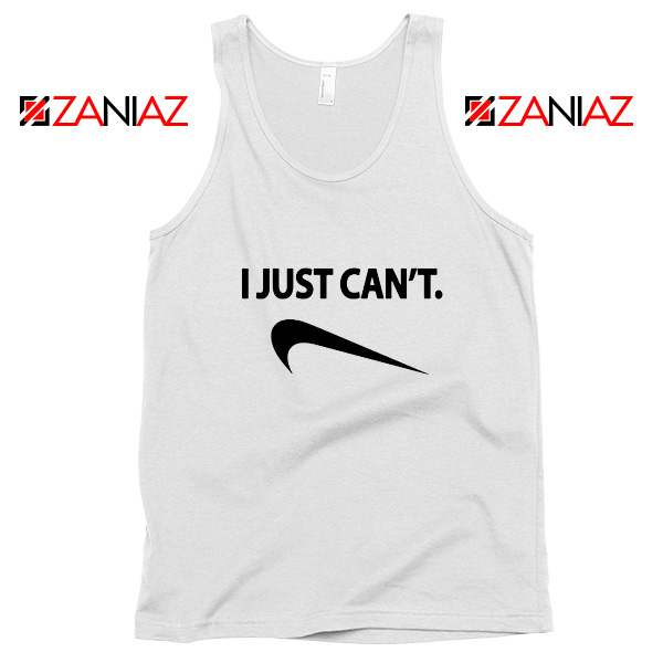 I Just Can't Funny Tank Top Nike Parody Women Tank Top Size S-3XL