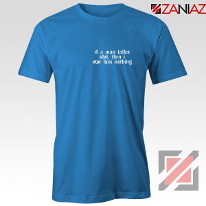 If A Man Talks Shit Quote Tee Shirt Taylor Swift Best T-Shirt Size S-3XL