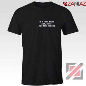 If A Man Talks Shit Quote Tee Shirt Taylor Swift Best T-Shirt Size S-3XL Black