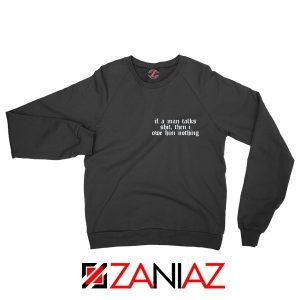 If A Man Talks Shit Swatshirt Taylor Swift Best Sweatshirt Size S-2XL Black