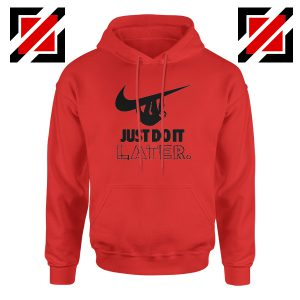 Just Do It Later Hoodie Humor Parody Women Hoodie Size S-2XL Red
