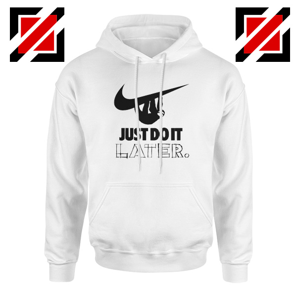 Just Do It Later Hoodie Humor Parody Women Hoodie Size S-2XL