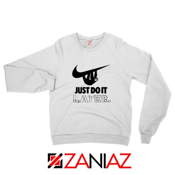 Just Do It Later Sweatshirt Humor Parody Women Sweatshirt Size S-2XL White