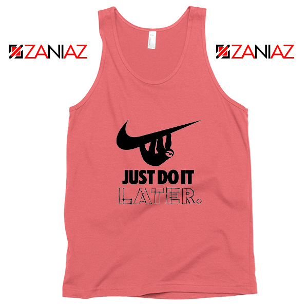 Just Do It Later Tank Top Humor Parody Women Tank Top Size S-3XL Coral