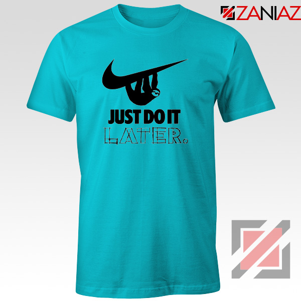 Just Do It Later Tee Shirts Humor Parody T-Shirt Size S-3XL