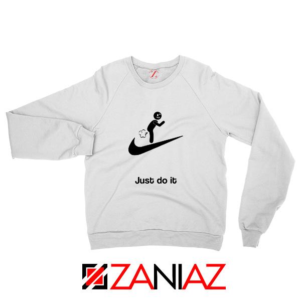 Just Do It Quote Sweatshirt Parody Nike Women Sweatshirt Size S-2XL White