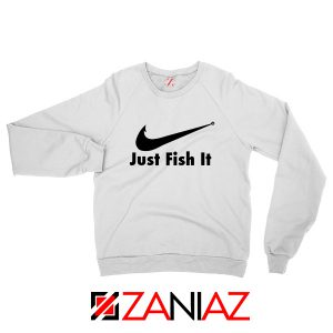 Just Fish It Sweatshirt Funny Nike Parody Sweatshirt Size S-2XL White