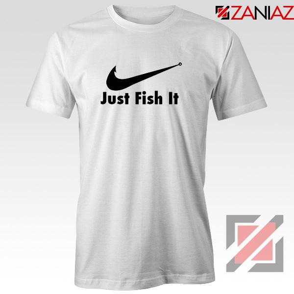 Just Fish It T-Shirt Funny Nike Parody Tee Shirt Size S-3XL White