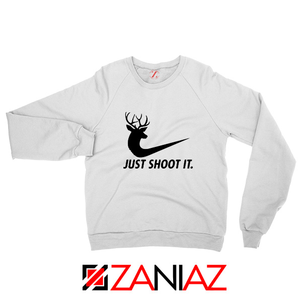 Just Shoot It Parody Sweatshirt Humor Women Sweatshirt Size S-2XL White