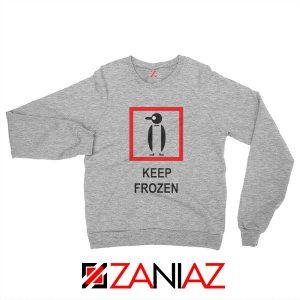 Keep Frozen Penguin Sweatshirt Animal Lover Best Sweatshirt Size S-2XL Sport Grey