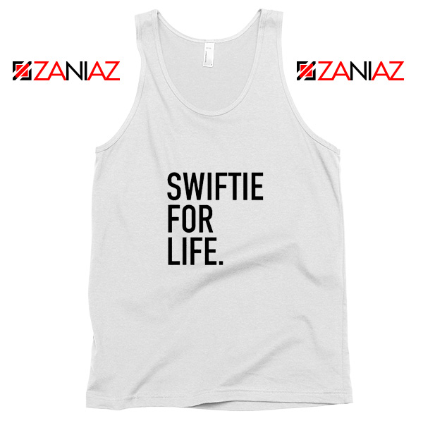 Swiftie For Life Tank Top Reputation Lyrics Best Tank Top Size S-3XL White