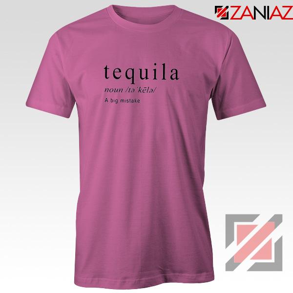 Tequila A Big Mistake T-Shirt Saying Funny Women Tee Shirt Size S-3XL Pink