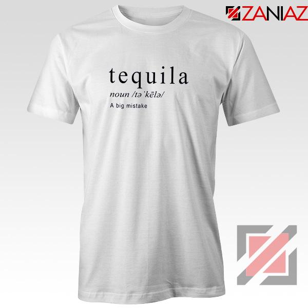 Tequila A Big Mistake T-Shirt Saying Funny Women Tee Shirt Size S-3XL White