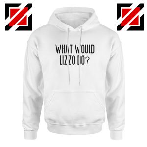 What Would Lizzo Do Hoodie American Singer Hoodie Size S-2XL