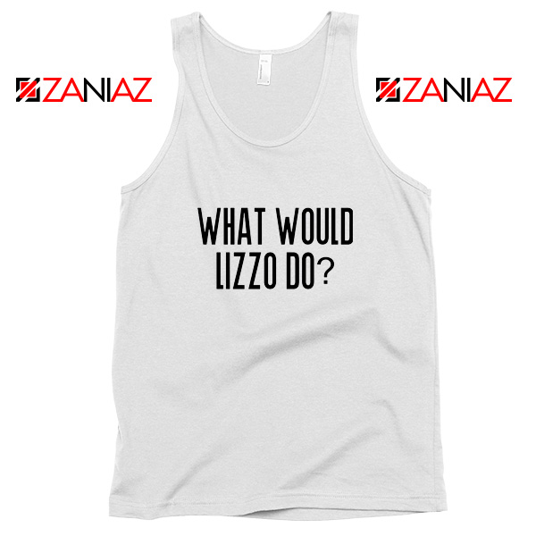 What Would Lizzo Do Tank Top American Singer Tank Top Size S-3XL