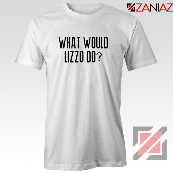What Would Lizzo Do Tee Shirt American Singer T-Shirt Size S-3XL White