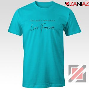 You And I Are Gonna Live Forever Lyric Oasis T-Shirt Size S-3XL Light Blue