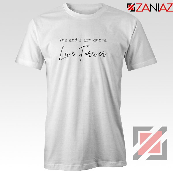 You And I Are Gonna Live Forever Lyric Oasis T-Shirt Size S-3XL White