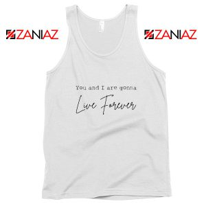 You And I Are Gonna Live Forever Lyric Oasis Tank Top Size S-3XL