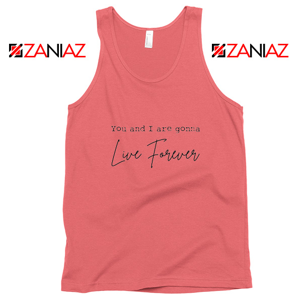 You And I Are Gonna Live Forever Lyric Oasis Tank Top Size S-3XL Coral