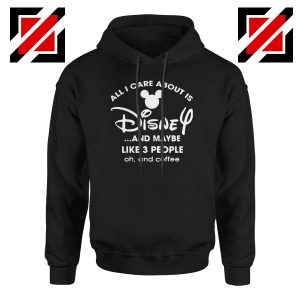 All I Care About Is Disney Hoodie Funny Quotes Hoodies S-2XL