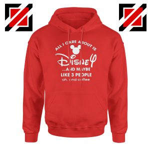 All I Care About Is Disney Hoodie Funny Quotes Hoodies S-2XL Red