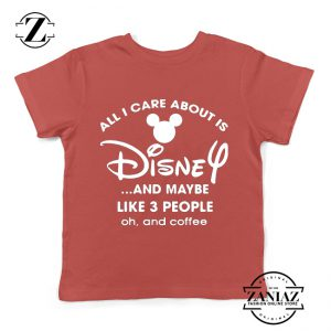 All I Care About Is Disney Kids Tshirt Funny Quotes Youth Tee Shirts S-XL