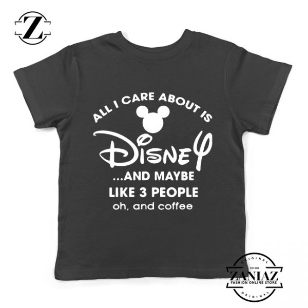 All I Care About Is Disney Kids Tshirt Funny Quotes Youth Tee Shirts S-XL Black
